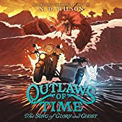 The Song of Glory and Ghost: Outlaws of Time, Book 2 | N. D. Wilson