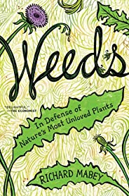Weeds: In Defense of Nature's Most Unloved Pl