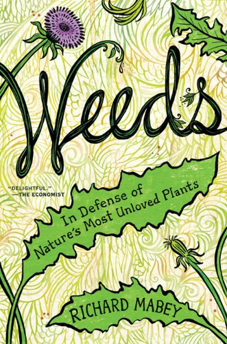 Weeds: In Defense of Nature's Most Unloved Plants ()