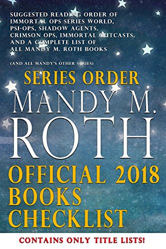 Mandy M. Roth Official 2018 Books Checklist: Suggested Reading Order of Immortal Ops Series World, PSI-Ops, Shadow Agents, Crimson Ops, Immortal Outcasts, ... M. Roth Book Title List) (English Edition)