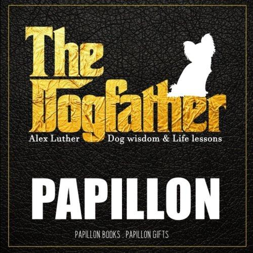Read Online Dogfather: Papillon Wisdom & Life Lessons: Papillon gifts pdf epub