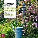 Gebrauchsanweisung fürs Gärtnern Hörbuch von Gabriella Pape Gesprochen von: Gabriella Pape
