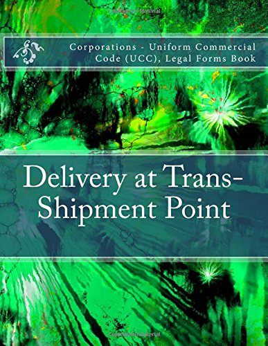Download Delivery at Trans-Shipment Point: Corporations - Uniform Commercial Code (UCC), Legal Forms Book pdf