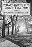 What Obituaries Don't Tell You, Kathryn F. Weymouth, 1452561982