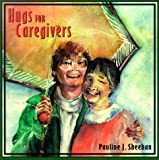 Hugs for Caregivers, Pauline J. Sheehan, 1579211054