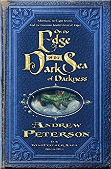 On the Edge of the Dark Sea of Darkness: Adventure. Peril. Lost Jewels. And the Fearsome Toothy Cows of Skree. (The Wingfeather Saga Book 1) by [Peterson, Andrew]