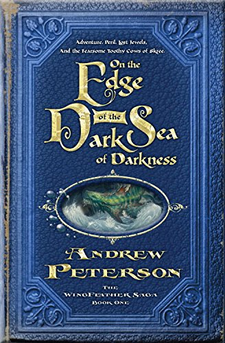 Jackson Sage - On the Edge of the Dark Sea of Darkness: Adventure. Peril. Lost Jewels. And the Fearsome Toothy Cows of Skree. (The Wingfeather Saga Book 1)