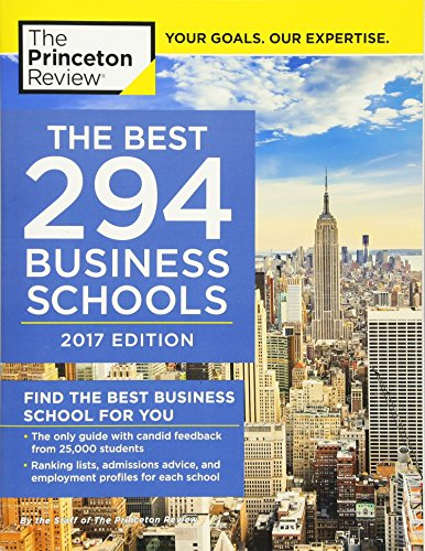 The Best 294 Business Schools, 2017 Edition: Find the Best Business School for You (Graduate School Admissions Guides)