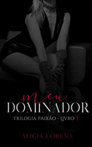 Meu dominador: Poder e dominação (Trilogia paixão Livro 1)