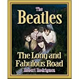 THE BEATLES: THE LONG AND FABULOUS ROAD: Beatles Biography: The British Invasion, Brian Epstein, Paul, George, Ringo and John Lennon Biography--Beatlemania, Sgt. Peppers (Beatles History Book 1)