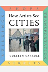 How Artists See Cities: Streets Buildings Shops Transportation Hardcover