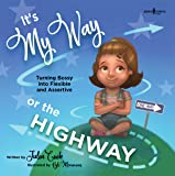 It's My Way or the Highway: Turning Bossy Into Flexible and Assertive (Leader I'll Be!)