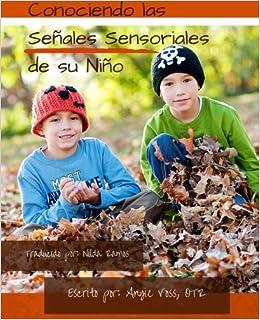 Conociendo las Senales Sensoriales de su Nino: Manteniendolo Real. Manteniendolo Sencillo. Manteniendolo Sensorial.