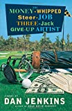The Money-Whipped Steer-Job Three-Jack Give-Up Artist: A Novel