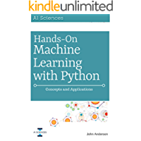 Hands On Machine Learning with Python: Concepts and Applications for Beginners (English Edition)