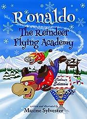 Ronaldo: The Reindeer Flying Academy: Colour Illustrated Edition (Ronaldo the Flying Reindeer)