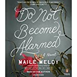 Do Not Become Alarmed: A Novel | Maile Meloy