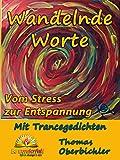 Wandelnde Worte Mit Trancegedichten vom Stress zur Entspannung (Erfolgreich werden 4.0 6) (German Edition)