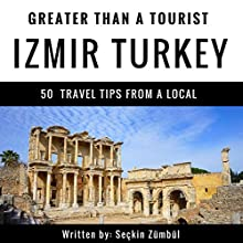 Greater Than a Tourist: Izmir, Turkey: 50 Travel Tips from a Local Audiobook by Seçkin Zümbül, Greater Than a Tourist Narrated by P. S. Creffield