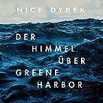 Der Himmel über Greene Harbor | Nick Dybek