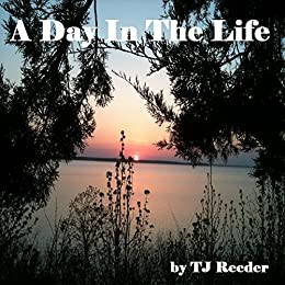 A Day in the Life by [Reeder, TJ]