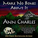 Make No Bones About It: A Dig Site Mystery, Book 2 Audiobook by Ann Charles Narrated by Lisa Larsen