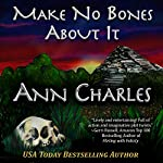 Make No Bones About It: A Dig Site Mystery, Book 2 | Ann Charles
