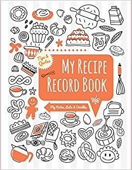My Recipe Record Book: My Notes, Lists and Doodles (Notes and Doodles)
