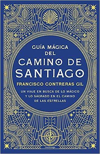 Guía mágica del Camino de Santiago de Francisco Contreras Gil