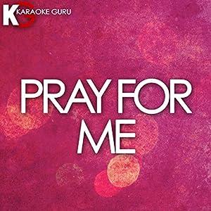 Pray For Me (Originally Performed by The Weeknd & Kendrick Lamar) [Karaoke Version]