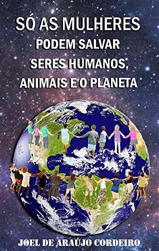 SÓ AS MULHERES PODEM SALVAR SERES HUMANOS, ANIMAIS E O PLANETA: UMA ESCRITURA NATURAL PARA SALVAR E PROTEGER O CONJUNTO SOCIOAMBIENTAL
