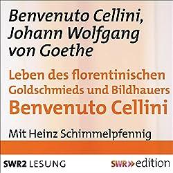 Leben des florentinischen Goldschmieds und Bildhauers Benvenuto Cellini