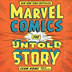 Marvel Comics: The Untold Story | Sean Howe