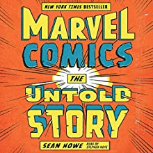 Marvel Comics: The Untold Story Audiobook by Sean Howe Narrated by Stephen Hoye