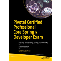Pivotal Certified Professional Core Spring 5 Developer Exam: A Study Guide Using Spring Framework 5
