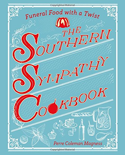 The Southern Sympathy Cookbook: Funeral Food with a Twist by Perre Coleman Magness