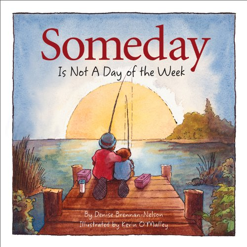 (Someday Is Not a Day of the Week)