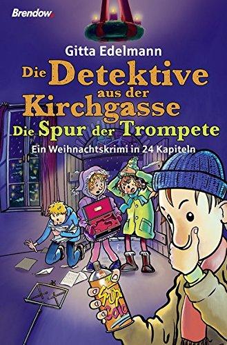 Die Detektive aus der Kirchgasse: Die Spur der Trompete. Ein Weihnachtskrimi in 24 Kapiteln