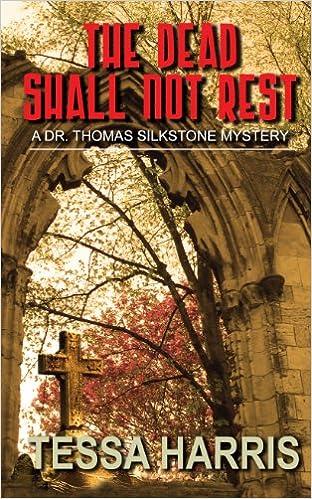 The Dead Shall Not Rest Dr Thomas Silkstone Mysteries Tessa