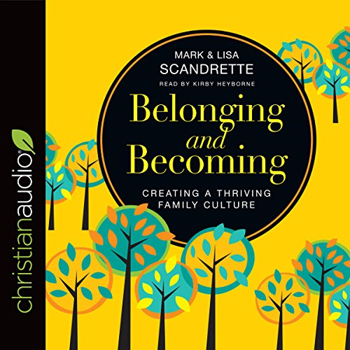 Belonging and Becoming: Creating a Thriving Family Culture - Lisa Scandrette - Unabridged