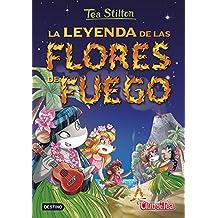 La leyenda de las flores de fuego: Tea Stilton 15 (Spanish Edition)