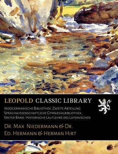 Read Online Indogermanische Bibliothek. Zweite Abteilung Sprachwissenschaftliche Gymnasialbibliothek. Erster Band. Historische Lautlehre des Lateinischen (German Edition) ebook