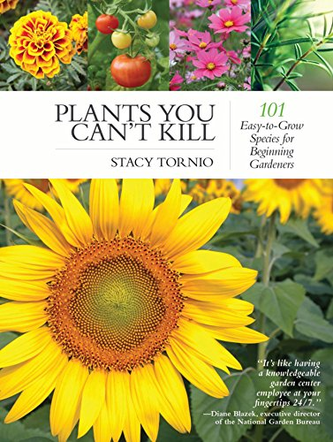 Plants You Can't Kill: 101 Easy-to-Grow Species for Beginning Gardeners by [Tornio, Stacy]