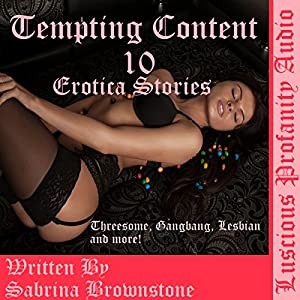 Tempting Content, 10 Erotica Stories: Threesome's, Gangbang, Lesbians and more! Audiobook