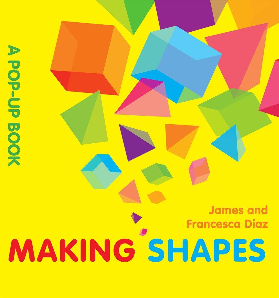 Making Shapes: A Pop-Up Book: James Diaz, Francesca Diaz: 9781857078275:  Amazon.com: Books