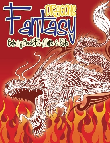 Fantasy Dragons Coloring Book For Adults & Kids (Super Fun Coloring Books For Kids) (Volume 47)