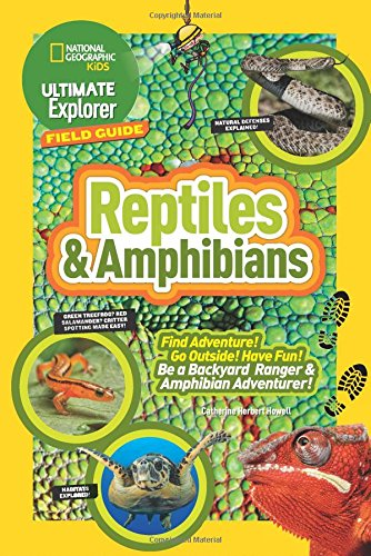 Ultimate Explorer Field Guide: Reptiles and Amphibians: Find Adventure! Go Outside! Have Fun! Be a Backyard Ranger and Amphibian Adventurer (National Geographic Kids: Ultimate Explorer Field Guide)