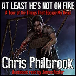 At Least He's Not on Fire: A Tour of the Things That Escape My Head