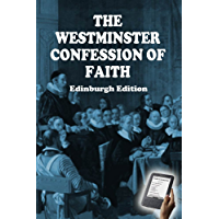 The Westminster Confession of Faith: Edinburgh Edition (English Edition)