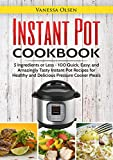 Instant Pot Cookbook: 5 Ingredients or Less - 100 Quick, Easy, and Amazingly Tasty Instant Pot Recipes for Healthy and Delicious Pressure Cooker Meals